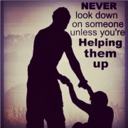 Never look down on someone