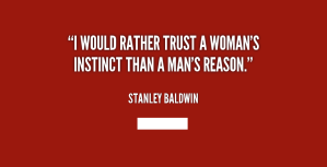 quote-Stanley-Baldwin-i-would-rather-trust-a-womans-instinct-817